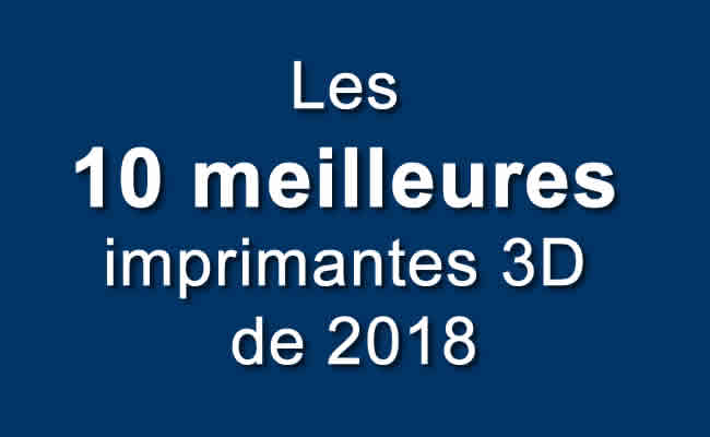 Photo of Les 10 meilleures imprimantes 3D de 2018